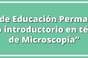 "Curso de Educación Permanente: ""Curso introductorio en técnicas de Microscopía"""