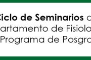 Ciclo de Seminarios del Departamento de Fisiología y el Programa de Posgrado