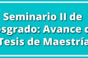 Seminario II de Posgrado: Avance de Tesis de Maestría