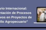 """Webinario Internacional: """"Implementación de Procesos Participativos en Proyectos de Desarrollo Agropecuario"""""""