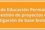 """Curso de Educación Permanente: """"Gestión de proyectos de investigación de base biológica"""""""