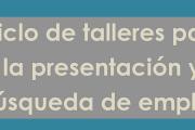 Ciclo de talleres para la presentación y búsqueda de empleo